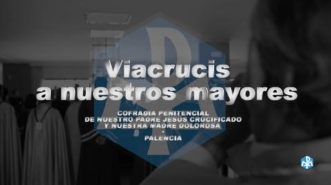 Viacrucis a Nuestros Mayores 2020 de la Cofradía de Jesús Crucificado y Nuestra Madre Dolorosa de Palencia